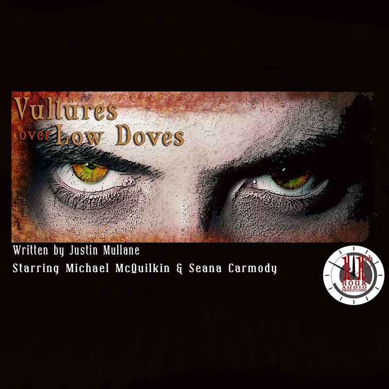 The eyes of a disturbed man introduce Vultures Over Low Doves, the inaugural 11th Hour Audio production from 2015.